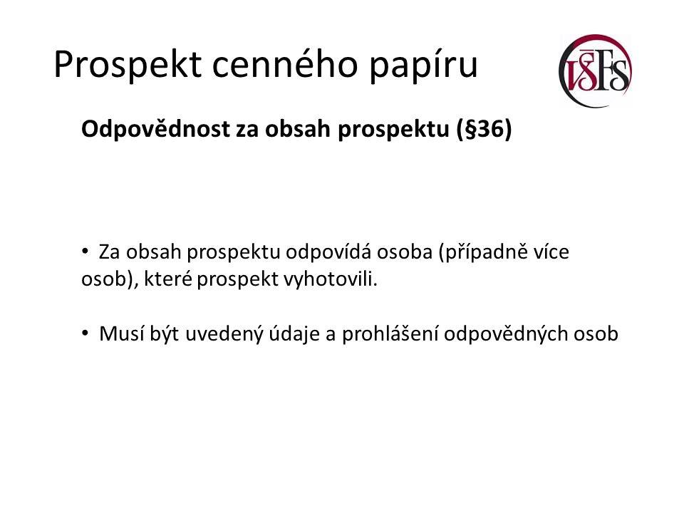 Prospekt cenného papíru Odpovědnost za obsah prospektu (§36) Za obsah prospektu odpovídá osoba (případně více osob), které prospekt vyhotovili. Musí b