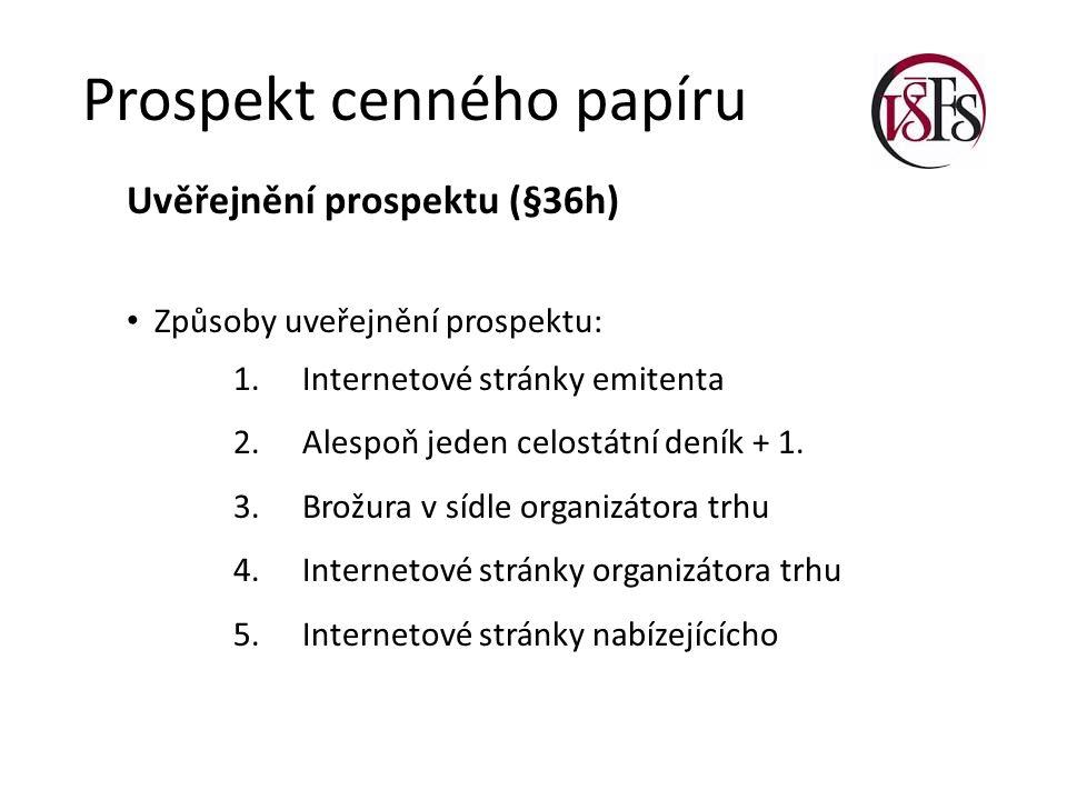 Prospekt cenného papíru Uvěřejnění prospektu (§36h) Způsoby uveřejnění prospektu: 1. Internetové stránky emitenta 2. Alespoň jeden celostátní deník +