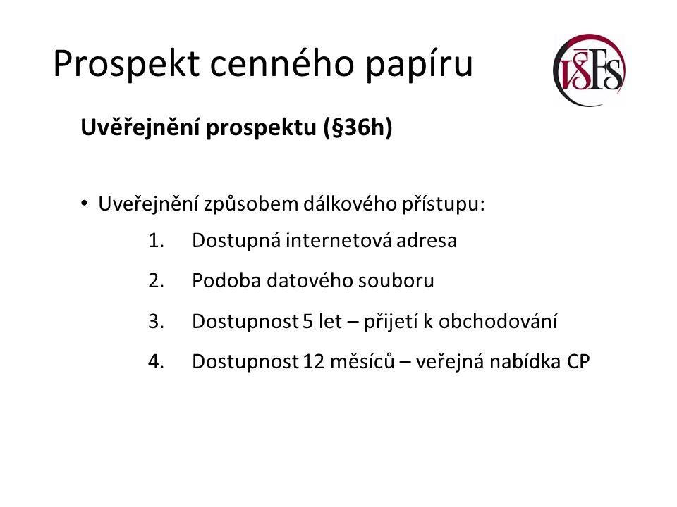Prospekt cenného papíru Uvěřejnění prospektu (§36h) Uveřejnění způsobem dálkového přístupu: 1. Dostupná internetová adresa 2. Podoba datového souboru