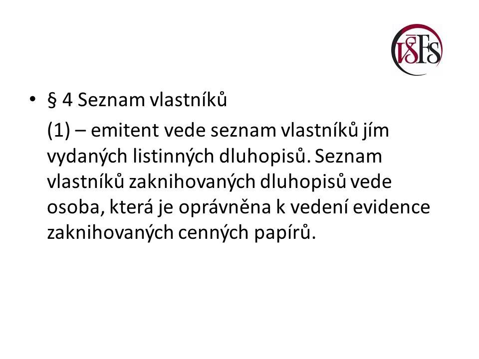 § 4 Seznam vlastníků (1) – emitent vede seznam vlastníků jím vydaných listinných dluhopisů.