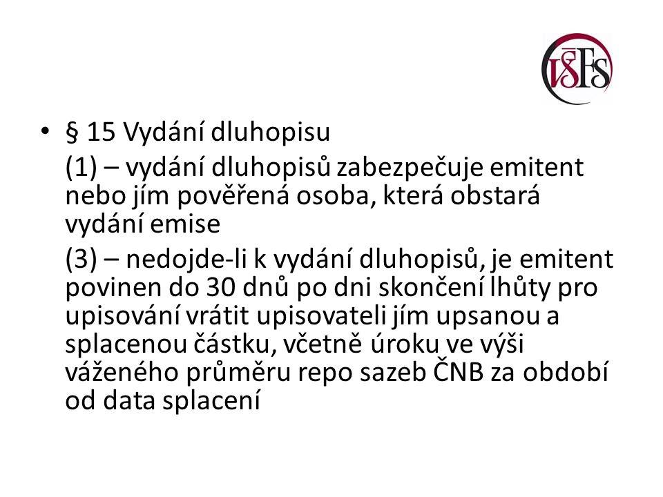 § 15 Vydání dluhopisu (1) – vydání dluhopisů zabezpečuje emitent nebo jím pověřená osoba, která obstará vydání emise (3) – nedojde-li k vydání dluhopi