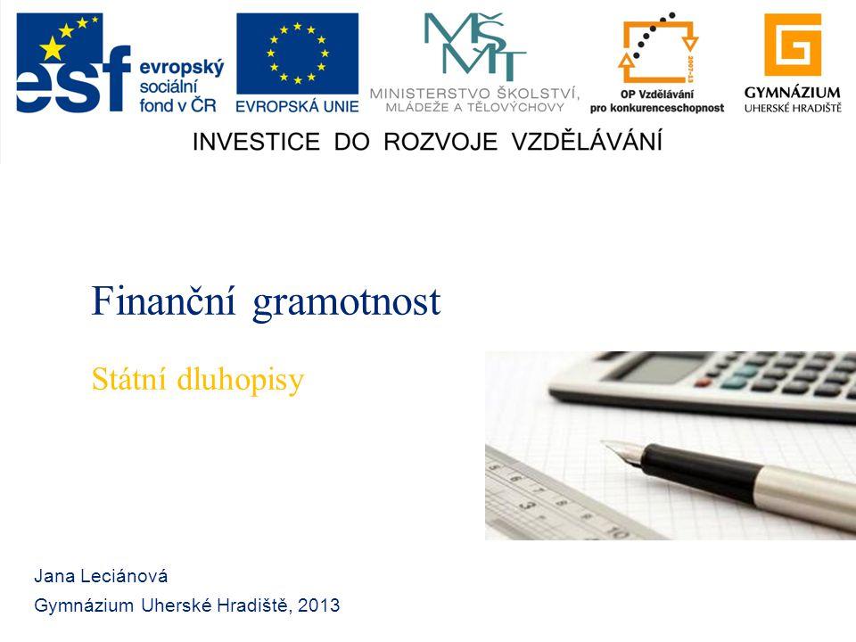 Finanční gramotnost Jana Leciánová Gymnázium Uherské Hradiště, 2013 Státní dluhopisy