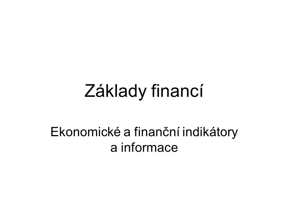 2 Indikátory determinují ekonomický vývoj –měnová politika CBúrokové sazby podnikatelská aktivita v dané zemi –úrokové sazby finanční trhy měnová politika CB Indikátory izolovanéomezená vypovídací schopnost Indikátory v širších souvislostechvysoká vypovídací schopnost.