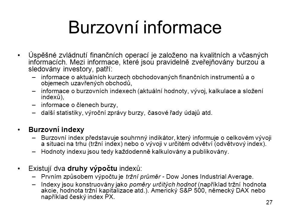 27 Burzovní informace Úspěšné zvládnutí finančních operací je založeno na kvalitních a včasných informacích. Mezi informace, které jsou pravidelně zve