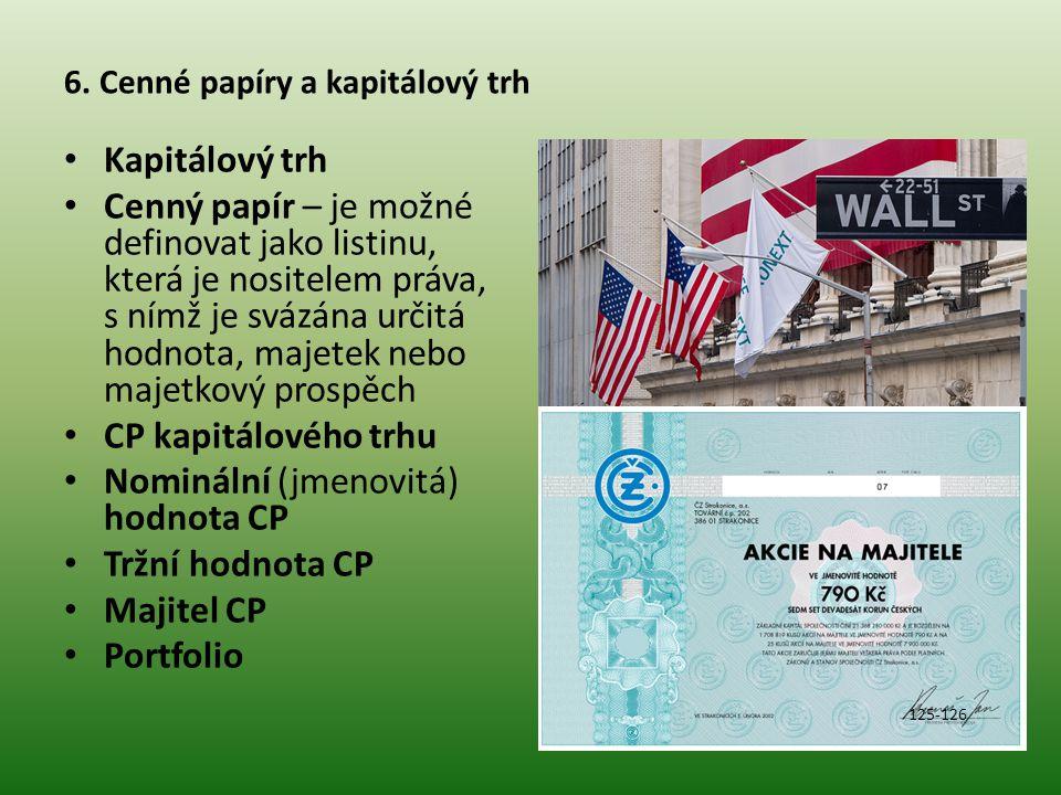 6. Cenné papíry a kapitálový trh Kapitálový trh Cenný papír – je možné definovat jako listinu, která je nositelem práva, s nímž je svázána určitá hodn