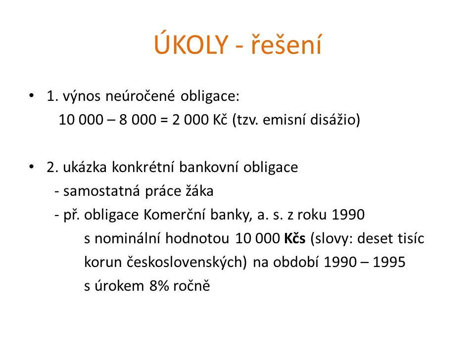 ÚKOLY - řešení 1. výnos neúročené obligace: 10 000 – 8 000 = 2 000 Kč (tzv.