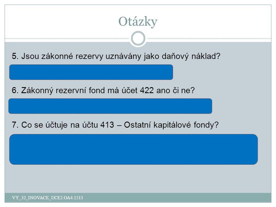 Otázky VY_32_INOVACE_UCE2.OA4.1513 5. Jsou zákonné rezervy uznávány jako daňový náklad.