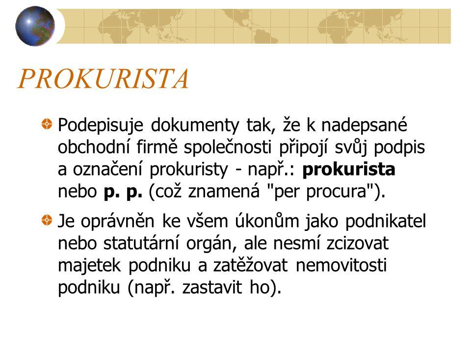 PROKURISTA Podepisuje dokumenty tak, že k nadepsané obchodní firmě společnosti připojí svůj podpis a označení prokuristy - např.: prokurista nebo p. p