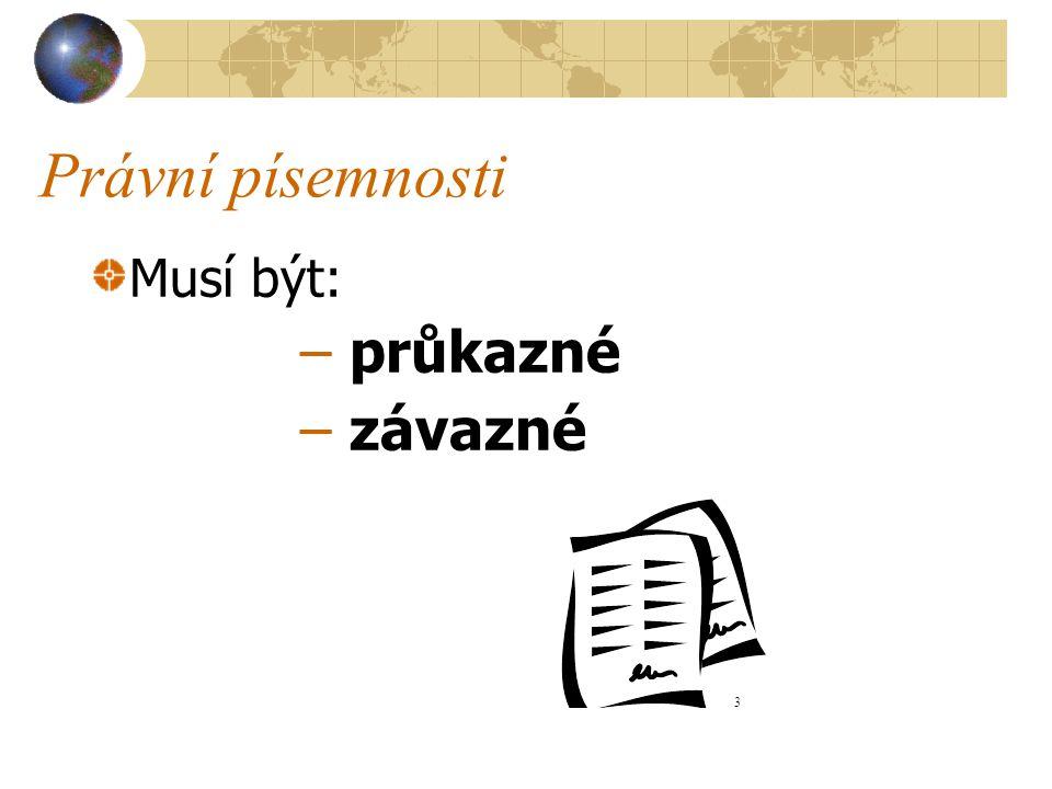 Právní písemnosti Musí být: – průkazné – závazné 3