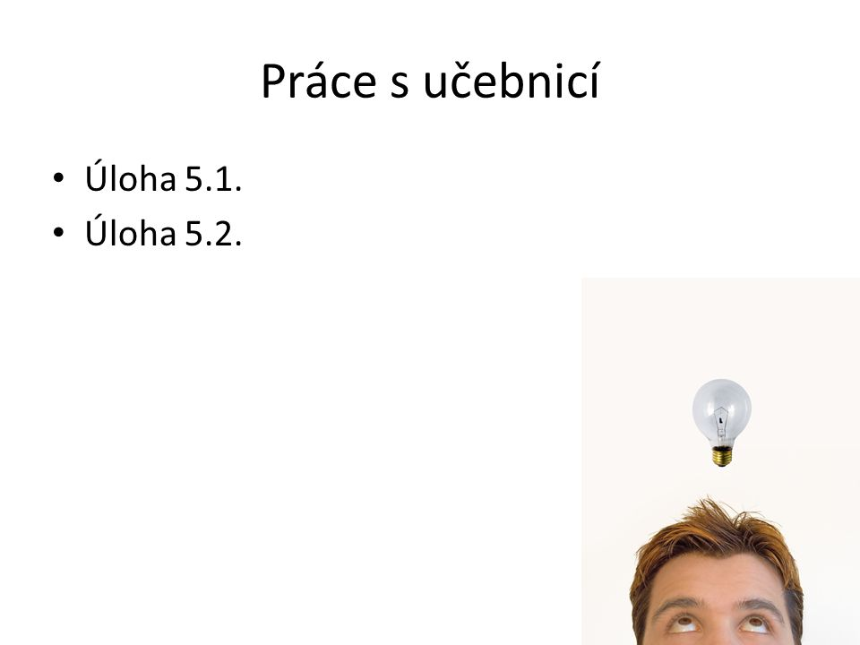Práce s učebnicí Úloha 5.1. Úloha 5.2.