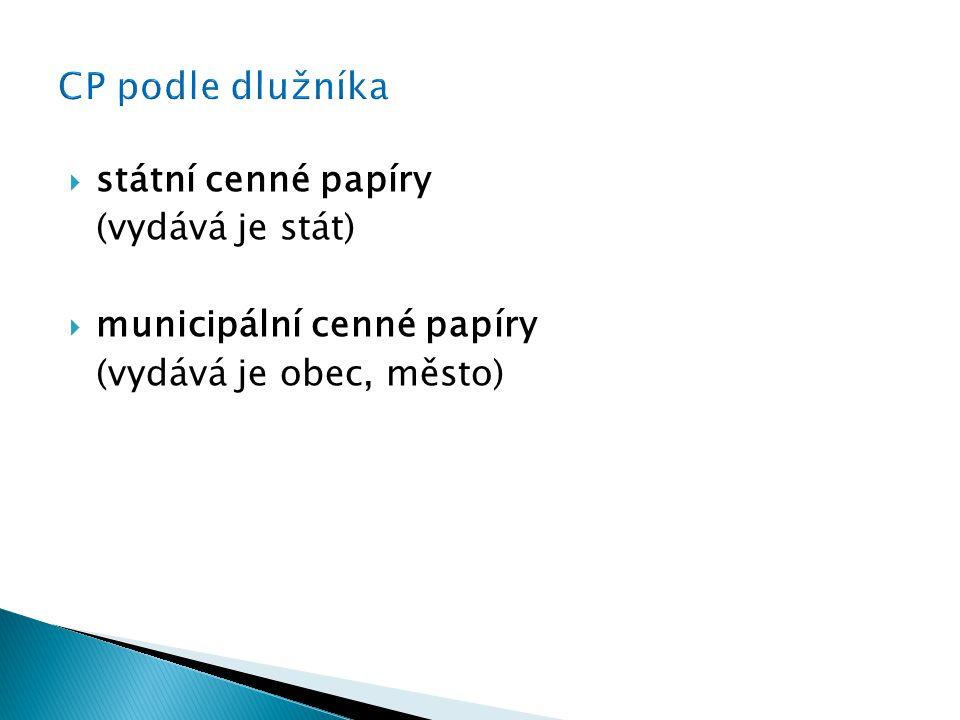  státní cenné papíry (vydává je stát)  municipální cenné papíry (vydává je obec, město)