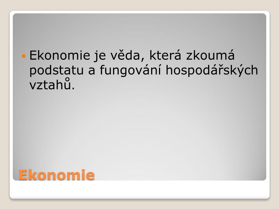 Ekonomie Ekonomie je věda, která zkoumá podstatu a fungování hospodářských vztahů.