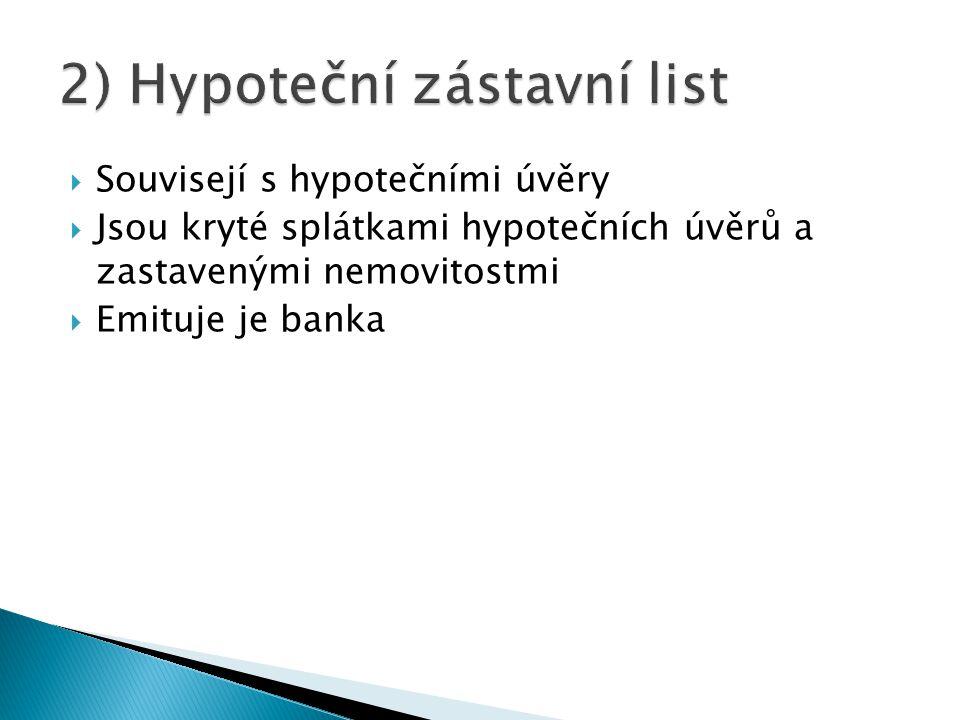  Souvisejí s hypotečními úvěry  Jsou kryté splátkami hypotečních úvěrů a zastavenými nemovitostmi  Emituje je banka
