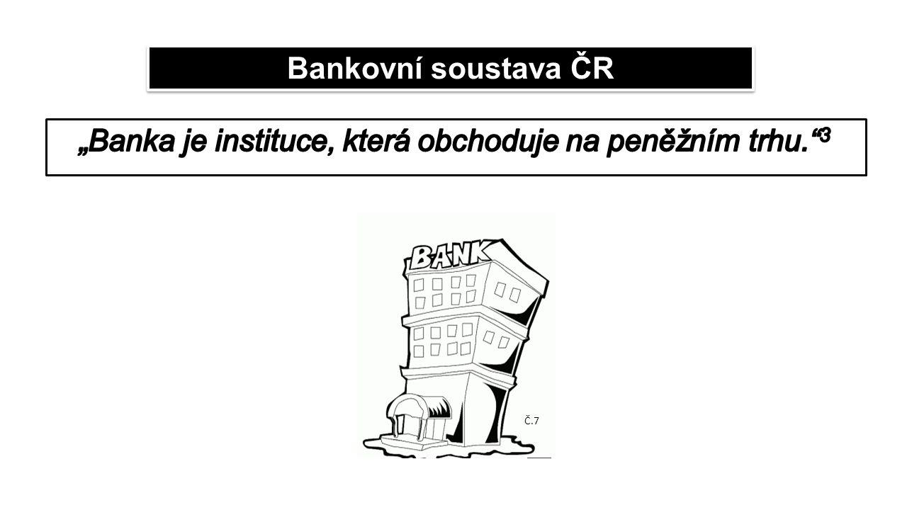 Bankovní soustava ČR Č.7