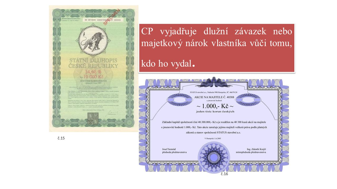 č.15 č.16 CP vyjadřuje dlužní závazek nebo majetkový nárok vlastníka vůči tomu, kdo ho vydal.