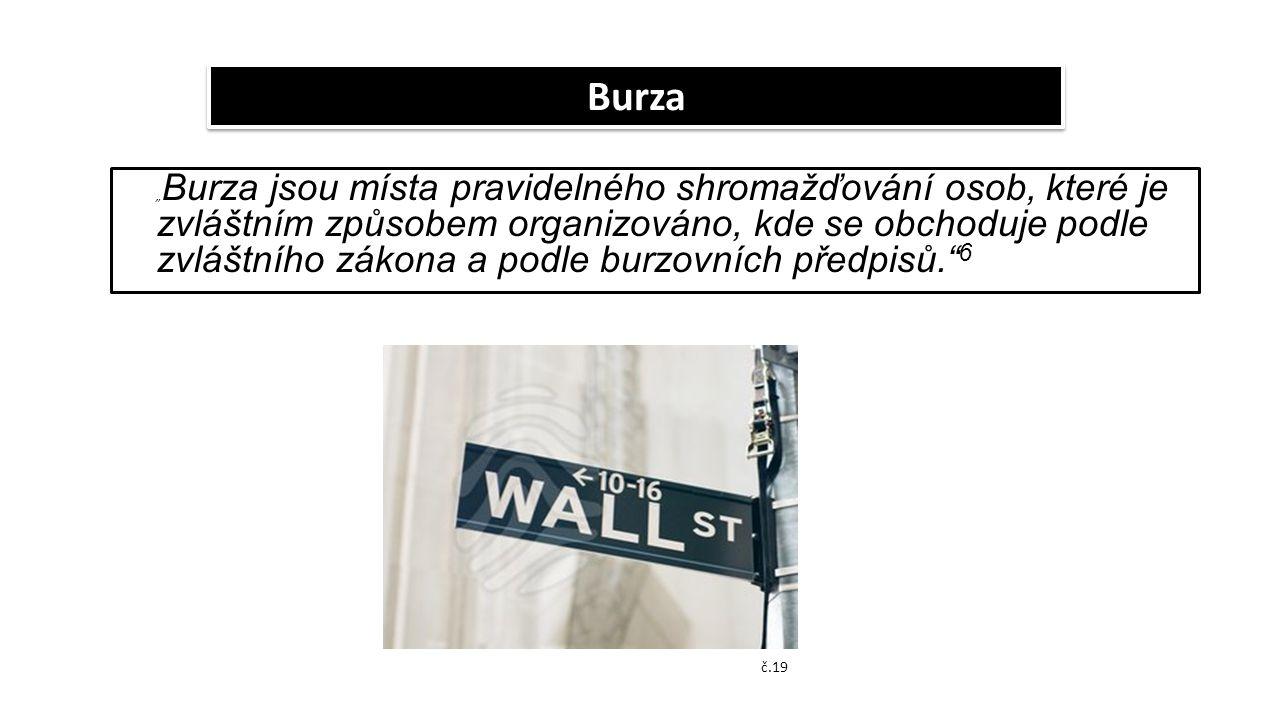 """"""" Burza jsou místa pravidelného shromažďování osob, které je zvláštním způsobem organizováno, kde se obchoduje podle zvláštního zákona a podle burzovn"""