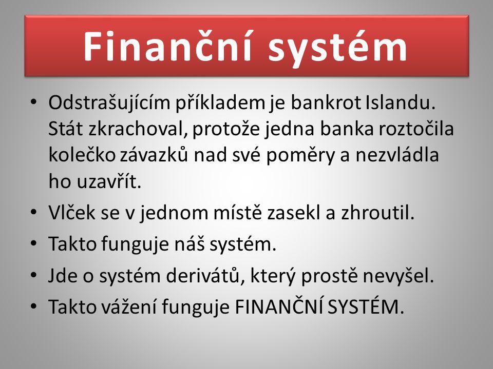 Odstrašujícím příkladem je bankrot Islandu. Stát zkrachoval, protože jedna banka roztočila kolečko závazků nad své poměry a nezvládla ho uzavřít. Vlče