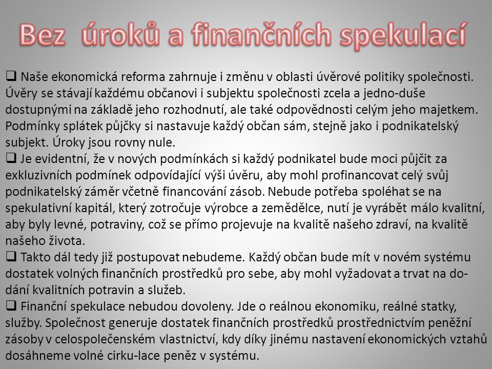  Naše ekonomická reforma zahrnuje i změnu v oblasti úvěrové politiky společnosti. Úvěry se stávají každému občanovi i subjektu společnosti zcela a je
