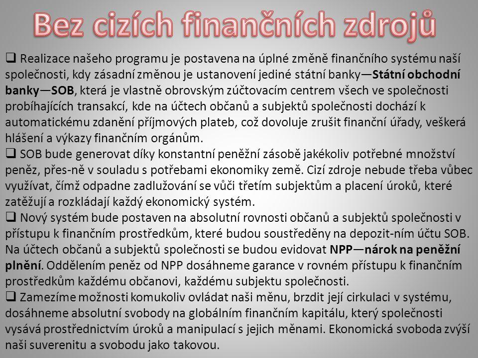  Realizace našeho programu je postavena na úplné změně finančního systému naší společnosti, kdy zásadní změnou je ustanovení jediné státní banky—Státní obchodní banky—SOB, která je vlastně obrovským zúčtovacím centrem všech ve společnosti probíhajících transakcí, kde na účtech občanů a subjektů společnosti dochází k automatickému zdanění příjmových plateb, což dovoluje zrušit finanční úřady, veškerá hlášení a výkazy finančním orgánům.