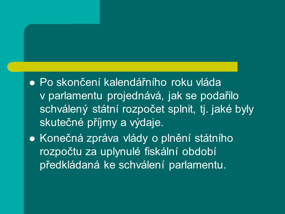 Po skončení kalendářního roku vláda v parlamentu projednává, jak se podařilo schválený státní rozpočet splnit, tj.