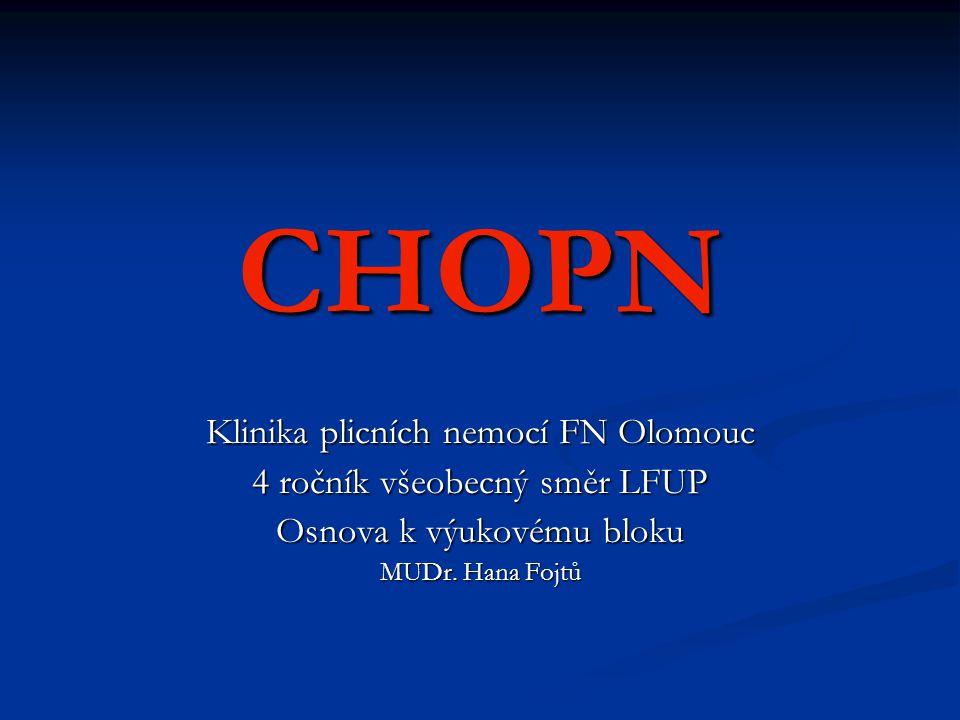 CHOPN Klinika plicních nemocí FN Olomouc 4 ročník všeobecný směr LFUP Osnova k výukovému bloku MUDr. Hana Fojtů