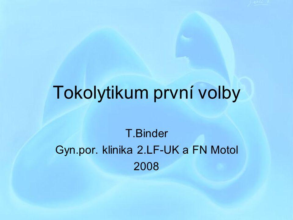 Tokolytikum první volby T.Binder Gyn.por. klinika 2.LF-UK a FN Motol 2008