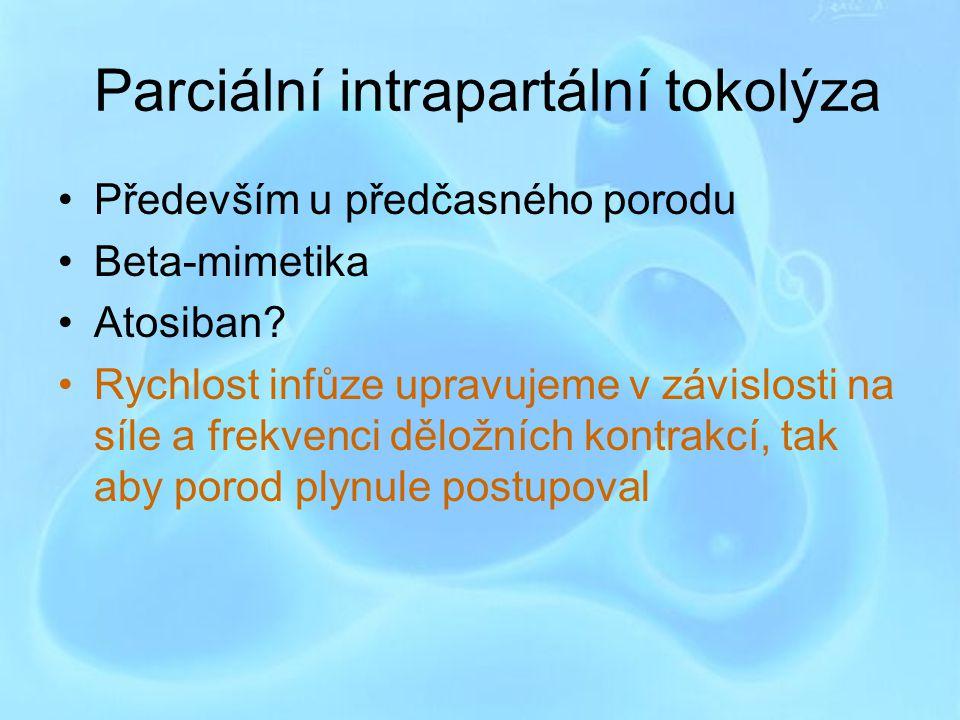 Parciální intrapartální tokolýza Především u předčasného porodu Beta-mimetika Atosiban? Rychlost infůze upravujeme v závislosti na síle a frekvenci dě