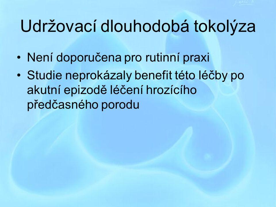 Udržovací dlouhodobá tokolýza Není doporučena pro rutinní praxi Studie neprokázaly benefit této léčby po akutní epizodě léčení hrozícího předčasného p