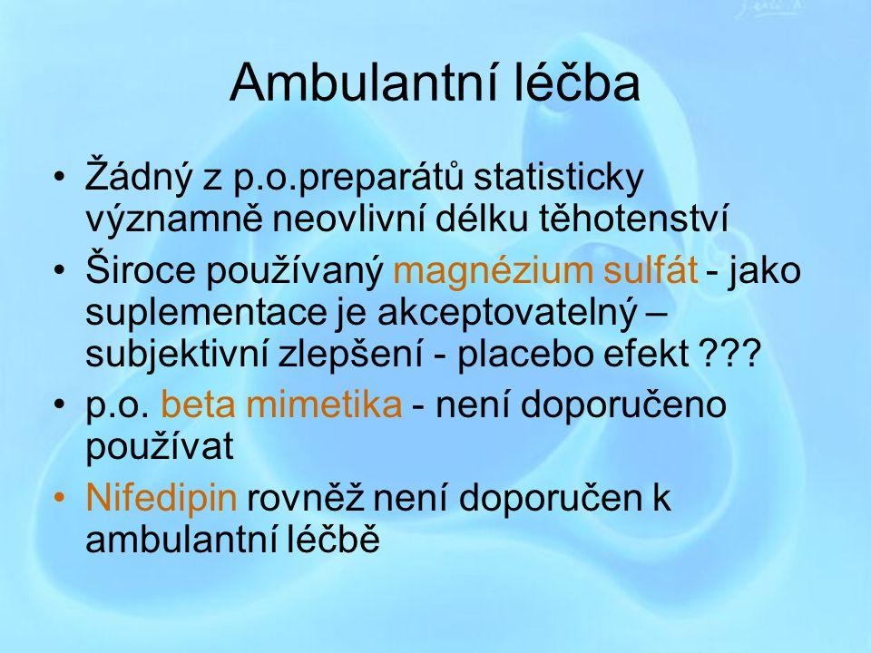 Ambulantní léčba Žádný z p.o.preparátů statisticky významně neovlivní délku těhotenství Široce používaný magnézium sulfát - jako suplementace je akcep