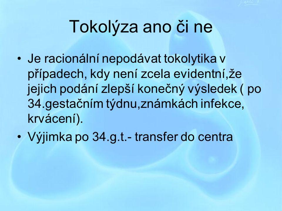 Tokolýza ano či ne Je racionální nepodávat tokolytika v případech, kdy není zcela evidentní,že jejich podání zlepší konečný výsledek ( po 34.gestačním