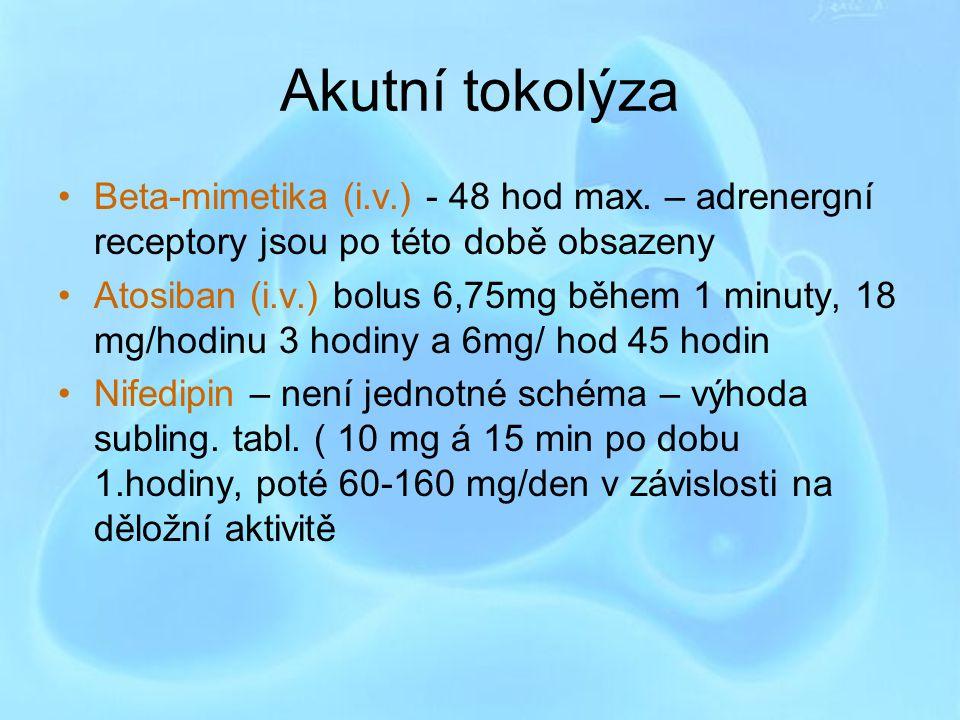 Akutní tokolýza Beta-mimetika (i.v.) - 48 hod max. – adrenergní receptory jsou po této době obsazeny Atosiban (i.v.) bolus 6,75mg během 1 minuty, 18 m