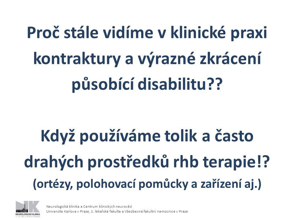 Neurologická klinika a Centrum klinických neurověd Universita Karlova v Praze, 1. lékařská fakulta a Všeobecná fakultní nemocnice v Praze Proč stále v