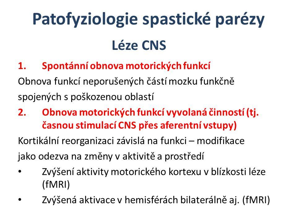 Patofyziologie spastické parézy 1.Spontánní obnova motorických funkcí Obnova funkcí neporušených částí mozku funkčně spojených s poškozenou oblastí 2.