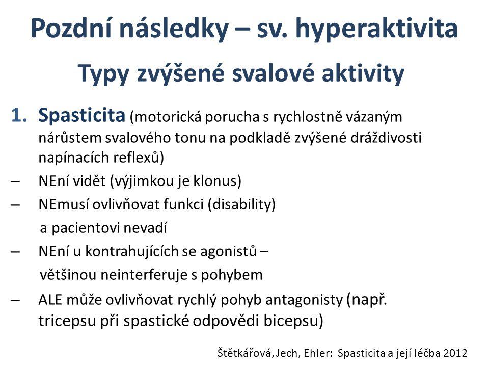 Pozdní následky – sv. hyperaktivita 1.Spasticita (motorická porucha s rychlostně vázaným nárůstem svalového tonu na podkladě zvýšené dráždivosti napín
