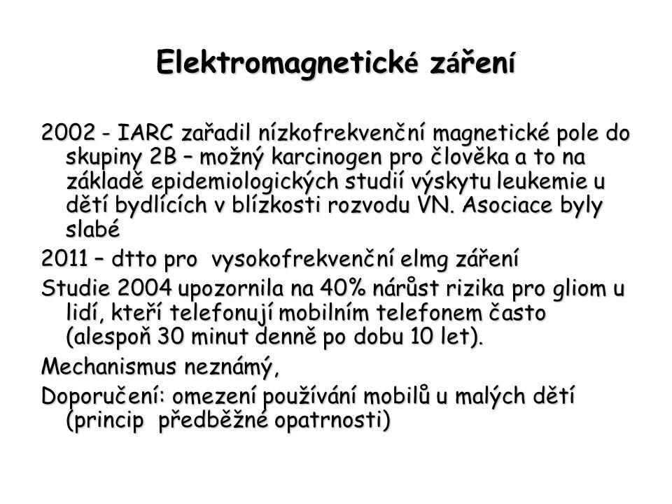 Elektromagnetick é z á řen í 2002 - IARC zařadil nízkofrekvenční magnetické pole do skupiny 2B – možný karcinogen pro člověka a to na základě epidemio