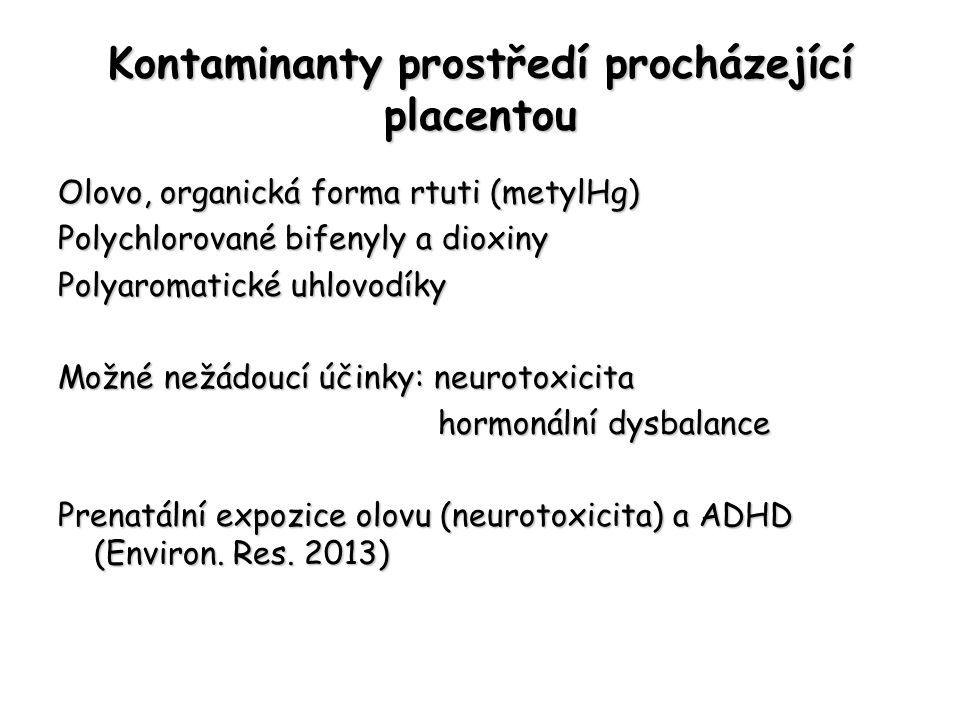 Kontaminanty prostředí procházející placentou Olovo, organická forma rtuti (metylHg) Polychlorované bifenyly a dioxiny Polyaromatické uhlovodíky Možné