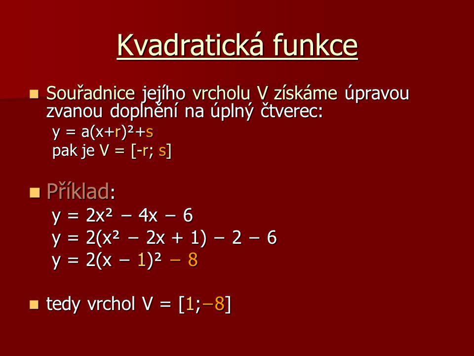 Kvadratická funkce Souřadnice jejího vrcholu V získáme úpravou zvanou doplnění na úplný čtverec: Souřadnice jejího vrcholu V získáme úpravou zvanou do