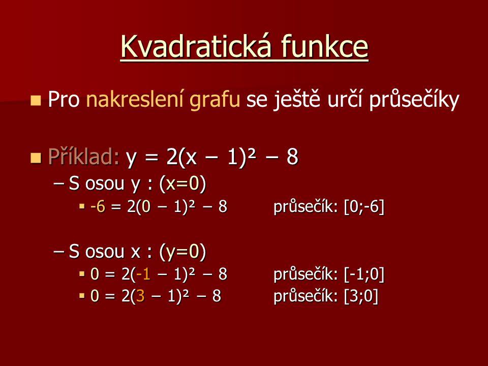 Kvadratická funkce Graf funkce: Graf funkce: y = 2(x − 1)² − 8 y = 2(x − 1)² − 8 vrchol: vrchol: [1;-8] [1;-8] průsečíky s osami: průsečíky s osami: [0;-6], [-1;0], [3;0] [0;-6], [-1;0], [3;0]