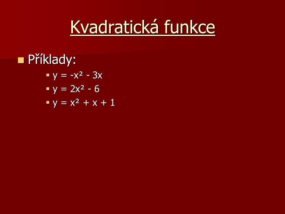 Kvadratická funkce Příklady: Příklady:  y = -x² - 3x  y = 2x² - 6  y = x² + x + 1