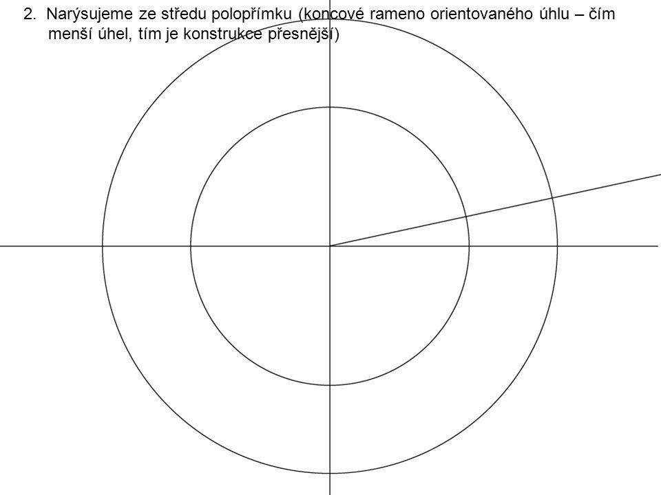 2. Narýsujeme ze středu polopřímku (koncové rameno orientovaného úhlu – čím menší úhel, tím je konstrukce přesnější)