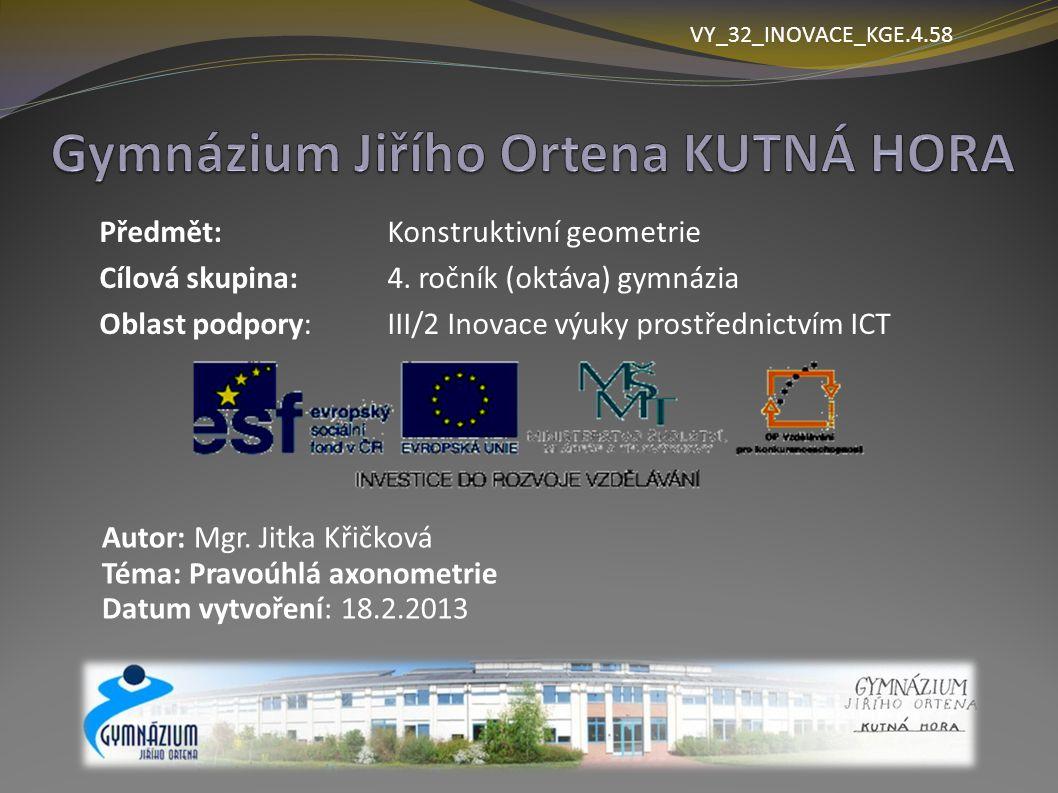 VY_32_INOVACE_KGE.4.58 Předmět: Konstruktivní geometrie Cílová skupina: 4. ročník (oktáva) gymnázia Oblast podpory: III/2 Inovace výuky prostřednictví