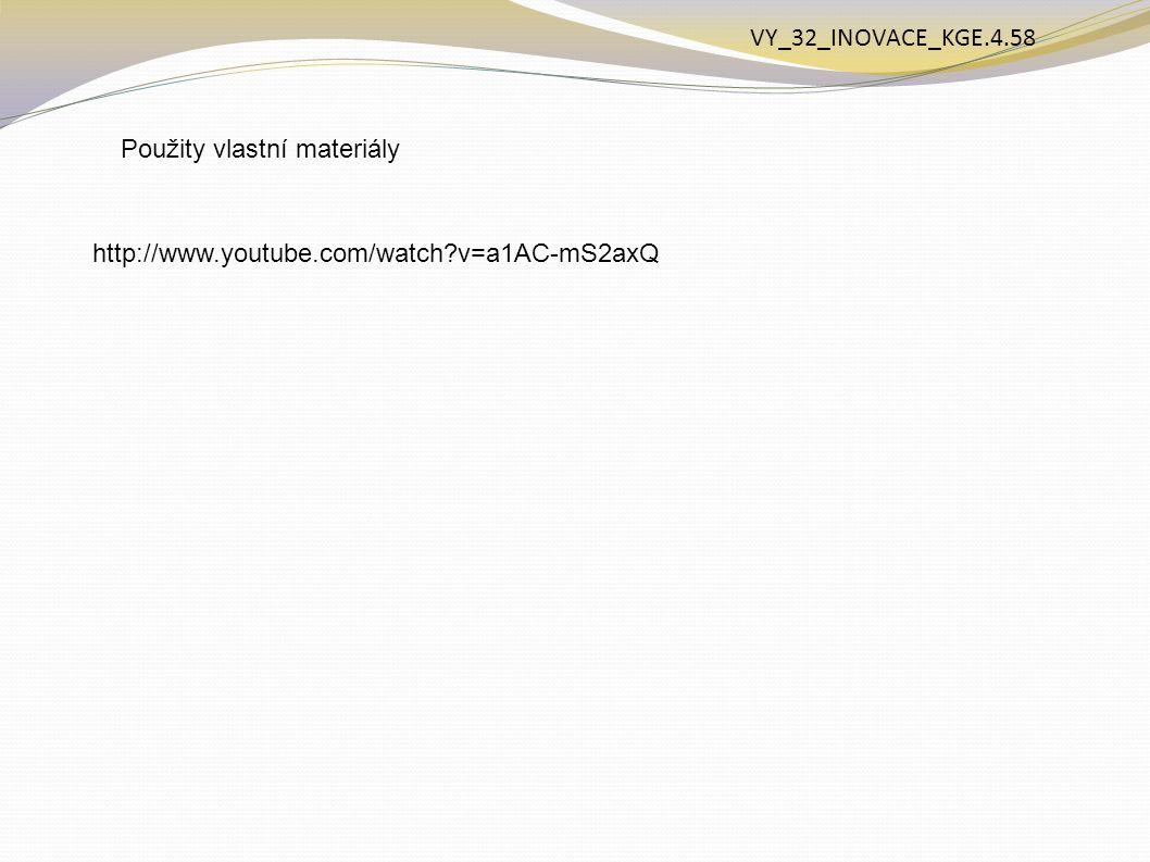 Použity vlastní materiály VY_32_INOVACE_KGE.4.58 http://www.youtube.com/watch?v=a1AC-mS2axQ