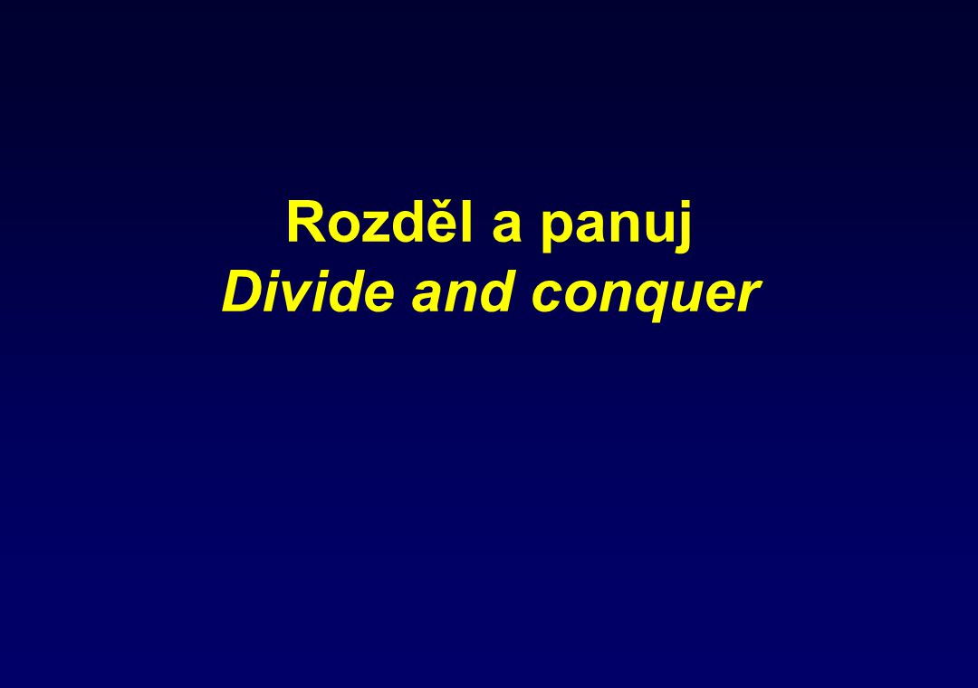 Rozděl a panuj Divide and conquer