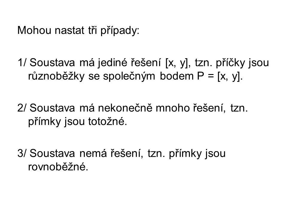 Mohou nastat tři případy: 1/ Soustava má jediné řešení [x, y], tzn.