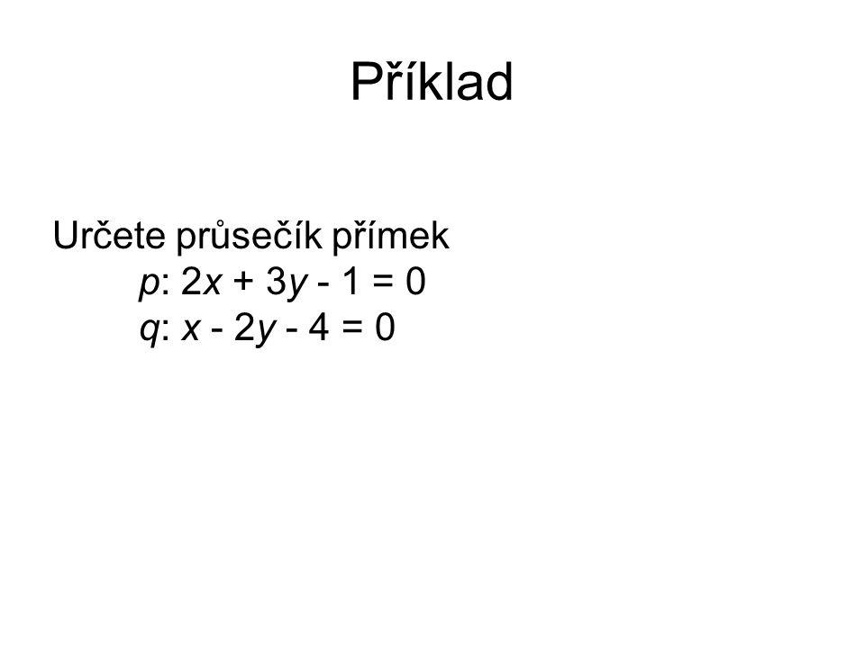 Příklad Určete průsečík přímek p: 2x + 3y - 1 = 0 q: x - 2y - 4 = 0