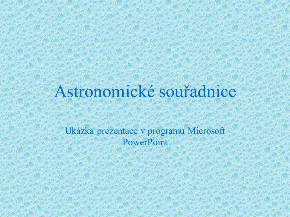 Astronomické souřadnice Ukázka prezentace v programu Microsoft PowerPoint