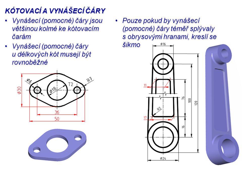 KÓTOVACÍ A VYNÁŠECÍ ČÁRY Vynášecí (pomocné) čáry jsou většinou kolmé ke kótovacím čarámVynášecí (pomocné) čáry jsou většinou kolmé ke kótovacím čarám