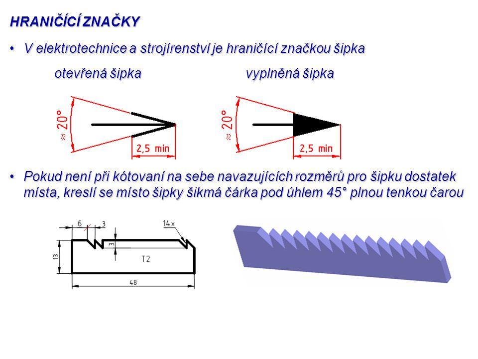 UMÍSTĚNÍ HRANIČÍCÍCH ZNAČEK – ŠIPEK Šipky se kreslí uvnitř vynášecích čarŠipky se kreslí uvnitř vynášecích čar Pokud není dostatek místa pro šipky, lze je nakreslit vně vynášecích čar, obě krajní šipky musejí být kresleny stejně, tj.
