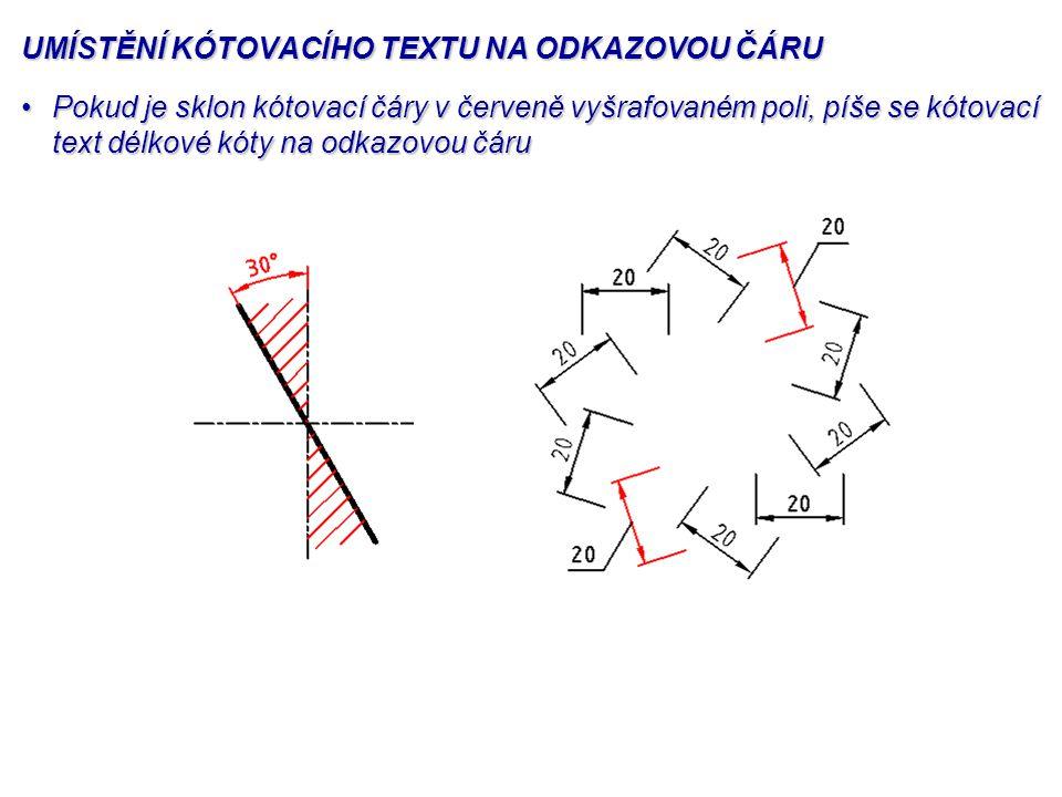 UMÍSTĚNÍ KÓTOVACÍHO TEXTU NA ODKAZOVOU ČÁRU Pokud je sklon kótovací čáry v červeně vyšrafovaném poli, píše se kótovací text délkové kóty na odkazovou