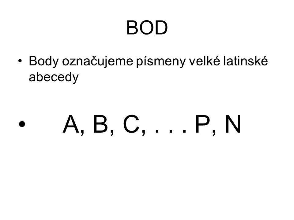BOD Body označujeme písmeny velké latinské abecedy A, B, C,... P, N